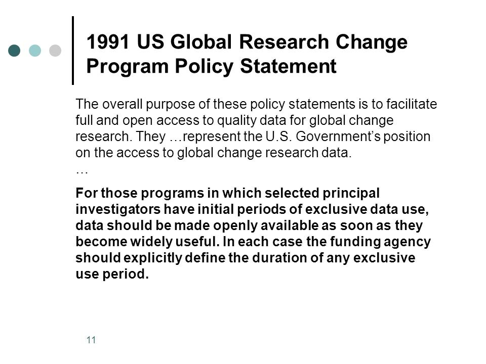 11 1991 US Global Research Change Program Policy Statement The overall purpose of these policy statements is to facilitate full and open access to quality data for global change research.
