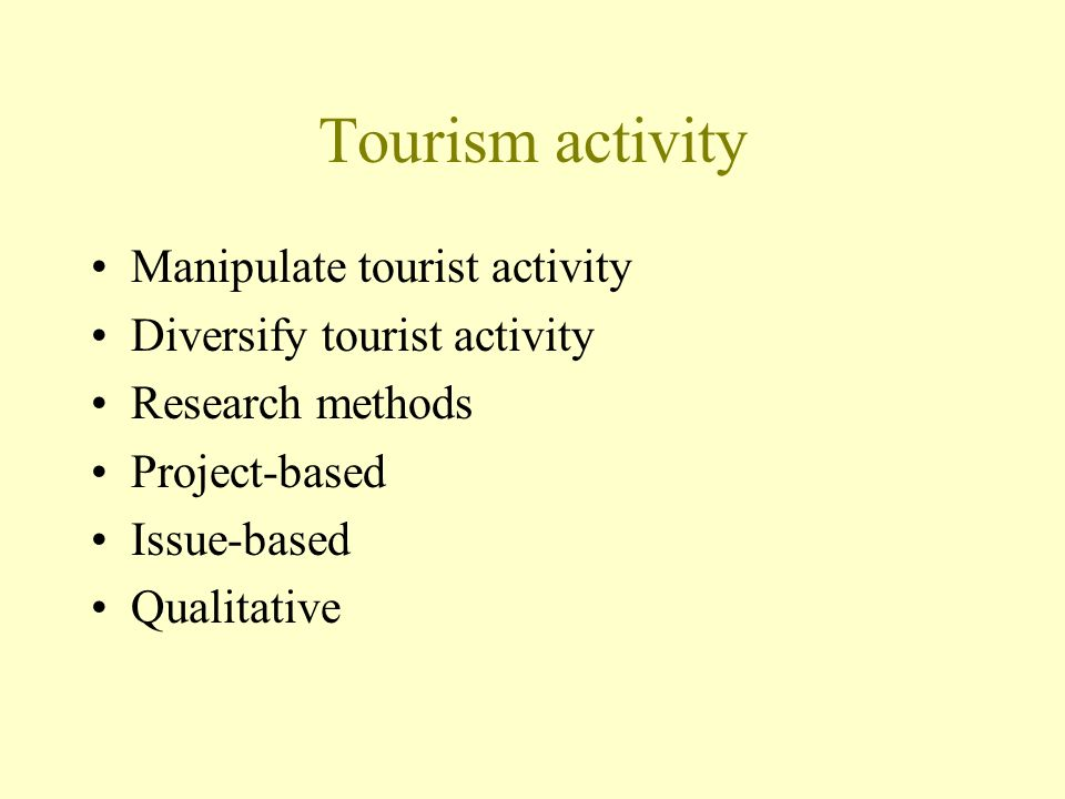 Tourism activity Manipulate tourist activity Diversify tourist activity Research methods Project-based Issue-based Qualitative