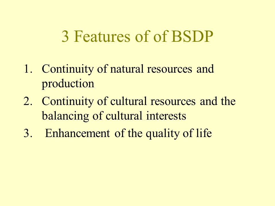 3 Features of of BSDP 1.Continuity of natural resources and production 2.Continuity of cultural resources and the balancing of cultural interests 3.