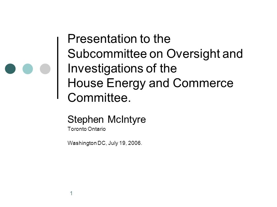 1 Presentation to the Subcommittee on Oversight and Investigations of the House Energy and Commerce Committee.