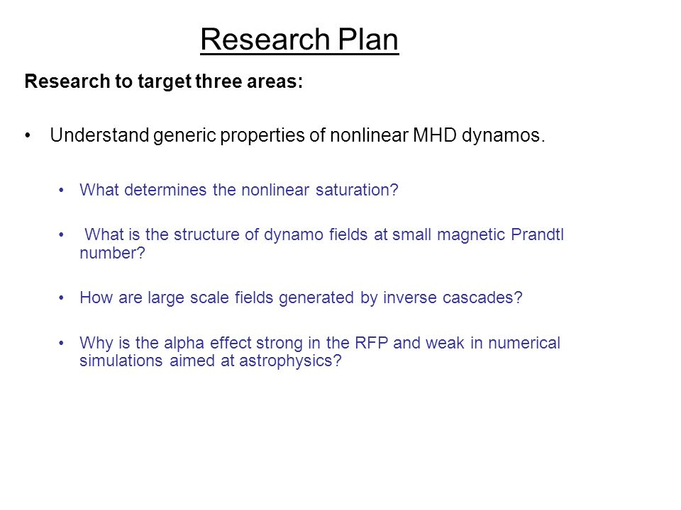 Research Plan Research to target three areas: Understand generic properties of nonlinear MHD dynamos.
