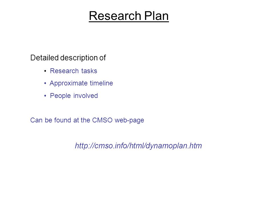 Research Plan Detailed description of Research tasks Approximate timeline People involved Can be found at the CMSO web-page http://cmso.info/html/dynamoplan.htm