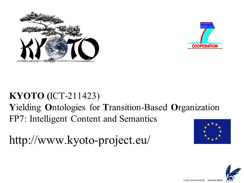 KYOTO (ICT-211423) Yielding Ontologies for Transition-Based Organization FP7: Intelligent Content and Semantics http://www.kyoto-project.eu/