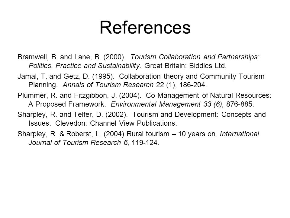 References Bramwell, B. and Lane, B. (2000). Tourism Collaboration and Partnerships: Politics, Practice and Sustainability. Great Britain: Biddles Ltd