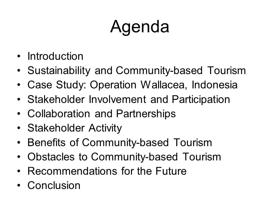 Agenda Introduction Sustainability and Community-based Tourism Case Study: Operation Wallacea, Indonesia Stakeholder Involvement and Participation Col