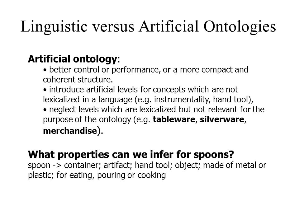 Artificial ontology: better control or performance, or a more compact and coherent structure. introduce artificial levels for concepts which are not l