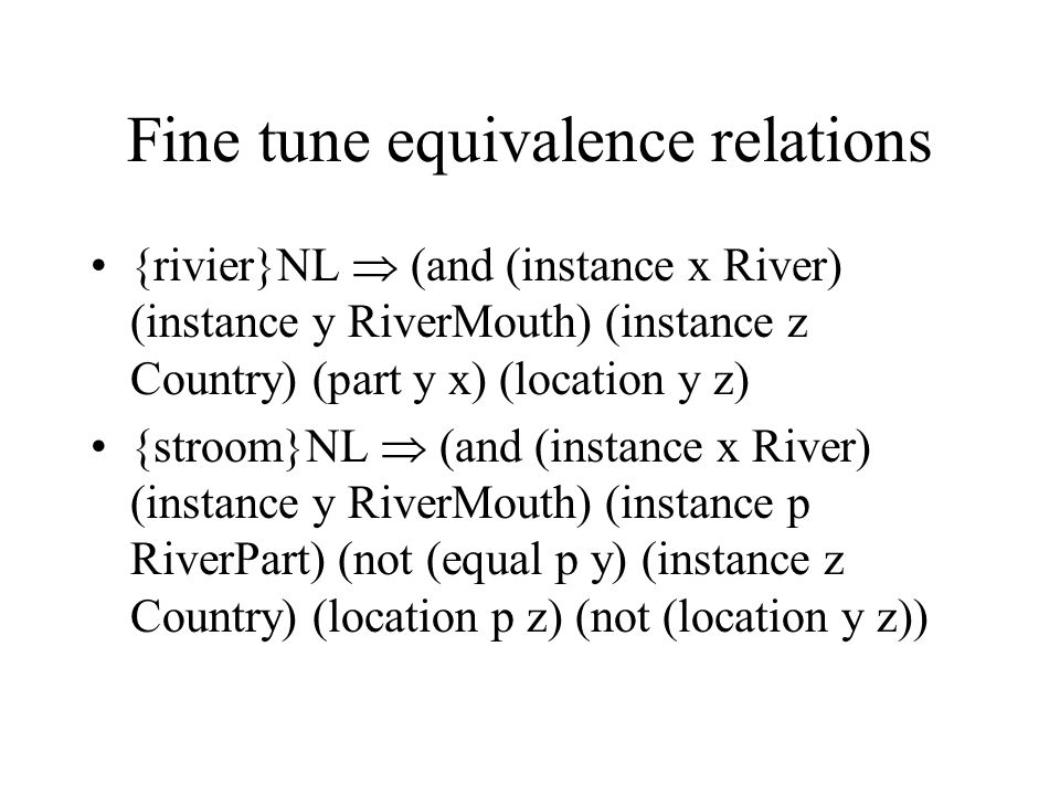 Fine tune equivalence relations {rivier}NL (and (instance x River) (instance y RiverMouth) (instance z Country) (part y x) (location y z) {stroom}NL (