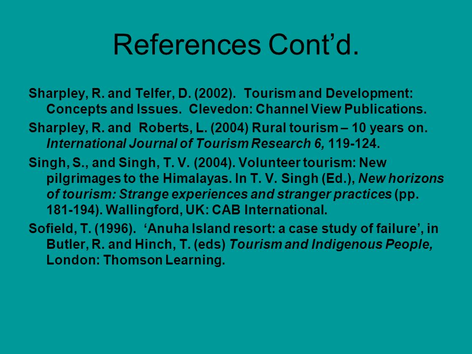 References Contd. Sharpley, R. and Telfer, D. (2002). Tourism and Development: Concepts and Issues. Clevedon: Channel View Publications. Sharpley, R.