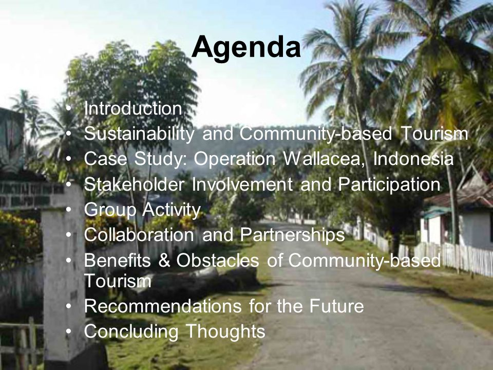 Agenda Introduction Sustainability and Community-based Tourism Case Study: Operation Wallacea, Indonesia Stakeholder Involvement and Participation Gro