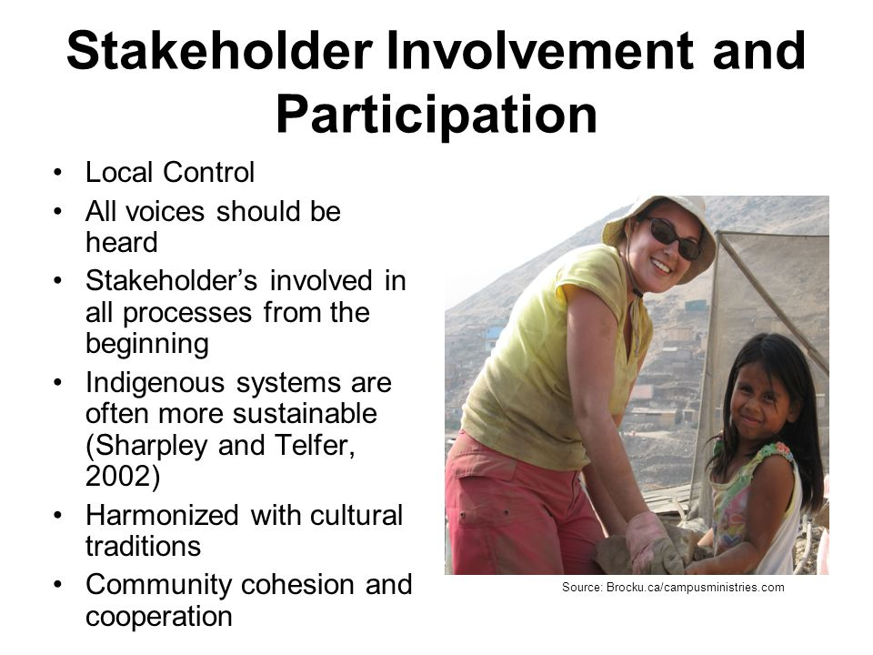 Stakeholder Involvement and Participation Local Control All voices should be heard Stakeholders involved in all processes from the beginning Indigenou