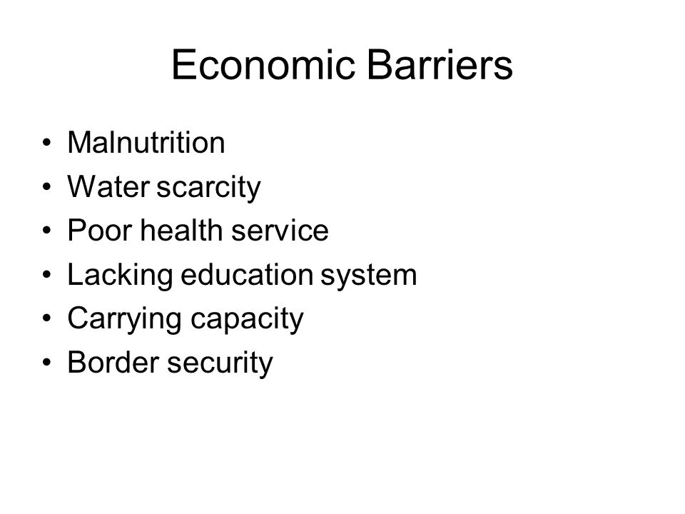 Economic Barriers Malnutrition Water scarcity Poor health service Lacking education system Carrying capacity Border security