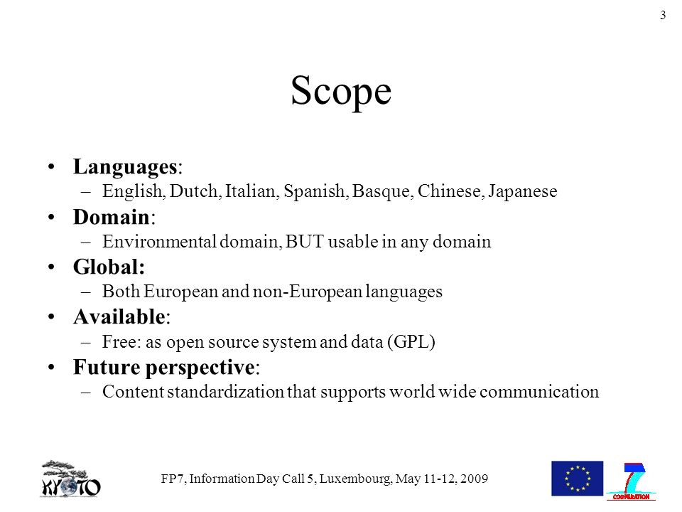 FP7, Information Day Call 5, Luxembourg, May 11-12, 2009 3 Languages: –English, Dutch, Italian, Spanish, Basque, Chinese, Japanese Domain: –Environmen
