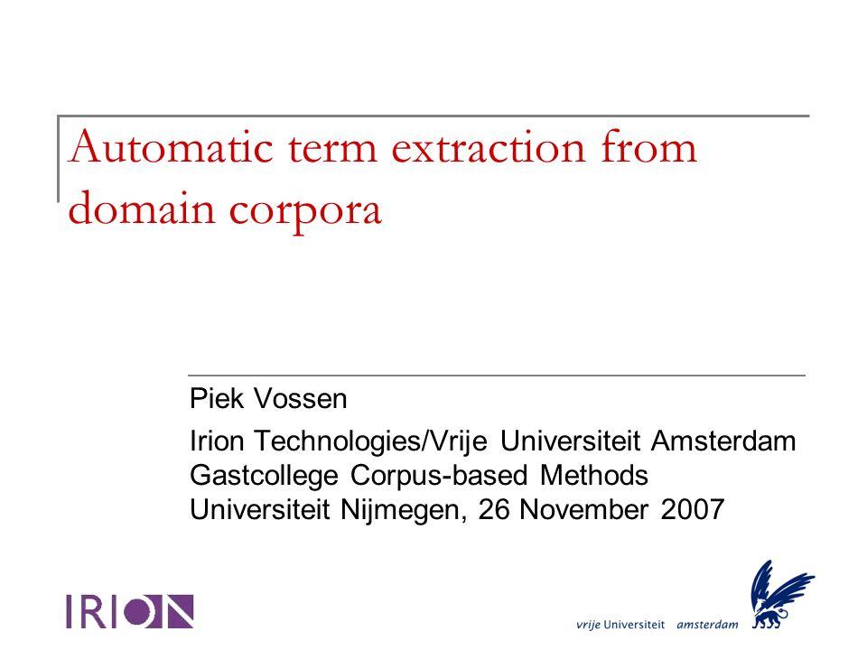Gastcollege, Corpus-based Methods, Universiteit Nijmegen, 26 november 2007 Overview Corpus versus Domain-based text collections Customer-case Term-extraction Demo