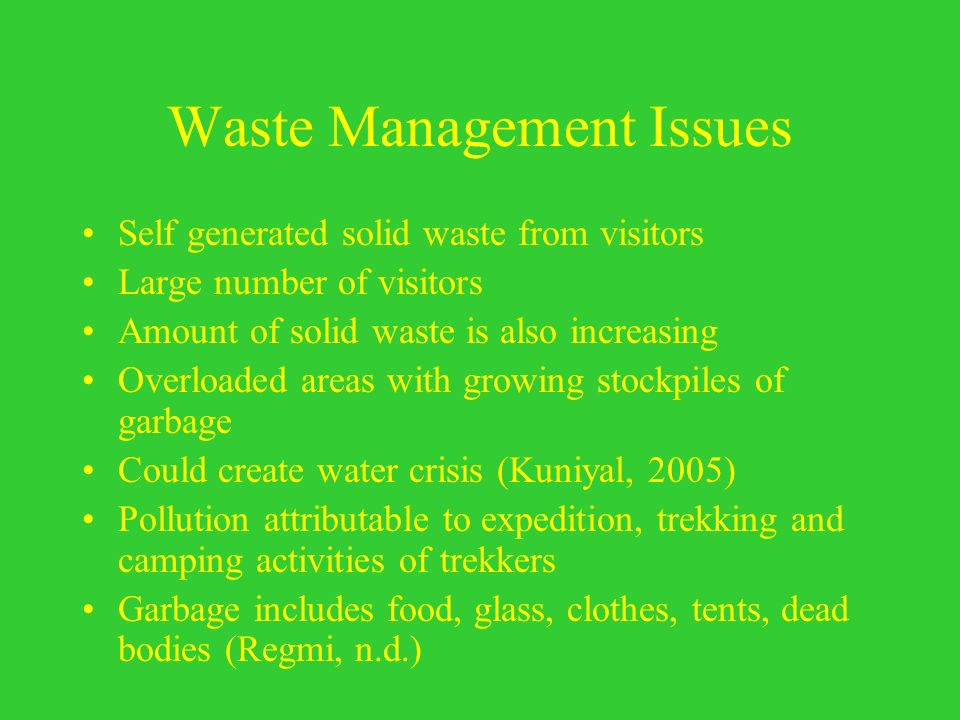 Waste Management Issues Self generated solid waste from visitors Large number of visitors Amount of solid waste is also increasing Overloaded areas wi