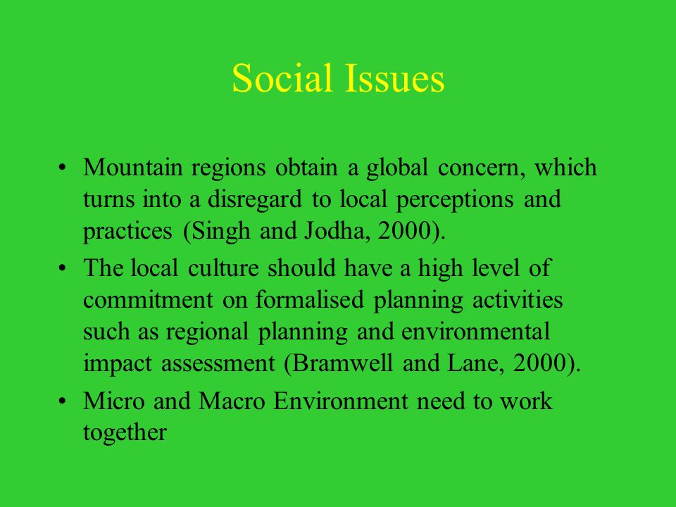 Social Issues Mountain regions obtain a global concern, which turns into a disregard to local perceptions and practices (Singh and Jodha, 2000). The l
