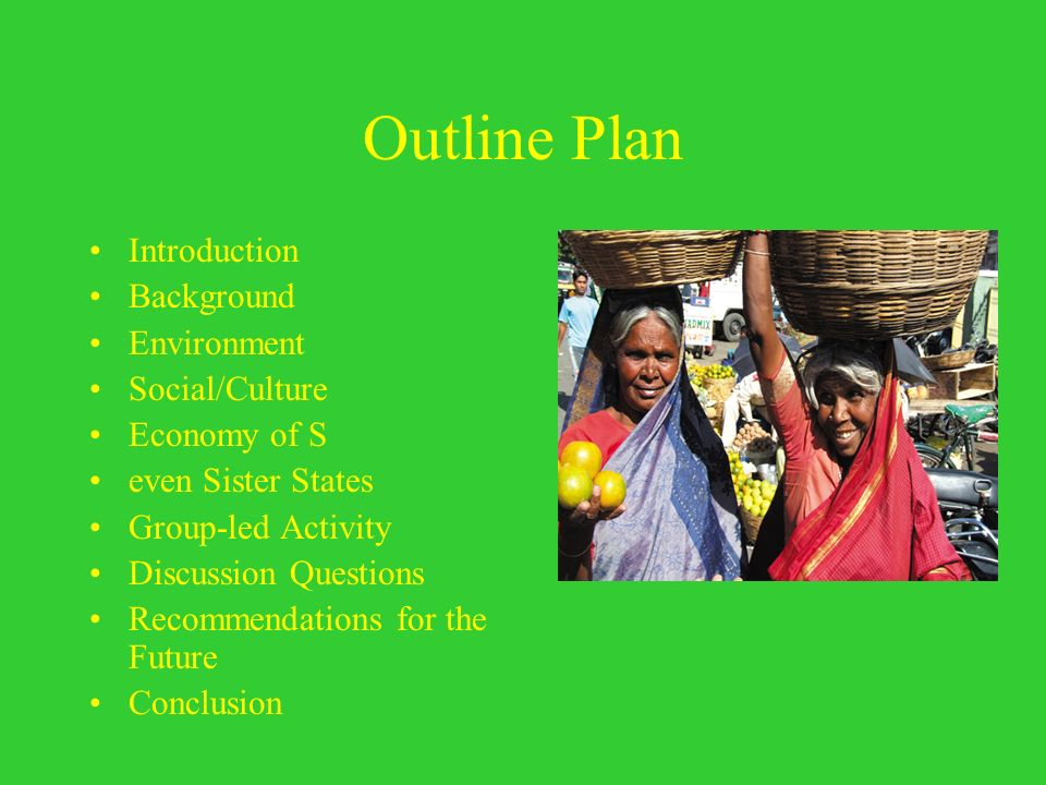 Outline Plan Introduction Background Environment Social/Culture Economy of S even Sister States Group-led Activity Discussion Questions Recommendation