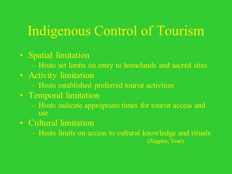 Indigenous Control of Tourism Spatial limitation –Hosts set limits on entry to homelands and sacred sites Activity limitation –Hosts established prefe