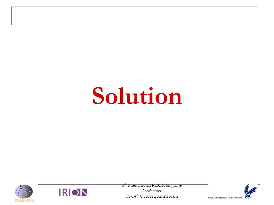 6 th International PLAIN language Conference 11-14 th October, Amsterdam Solution