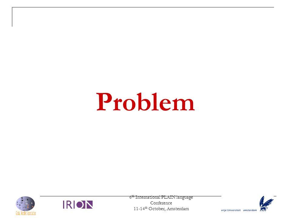 6 th International PLAIN language Conference 11-14 th October, Amsterdam Problem