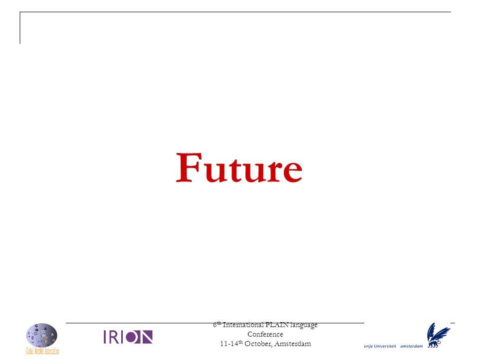 6 th International PLAIN language Conference 11-14 th October, Amsterdam Future