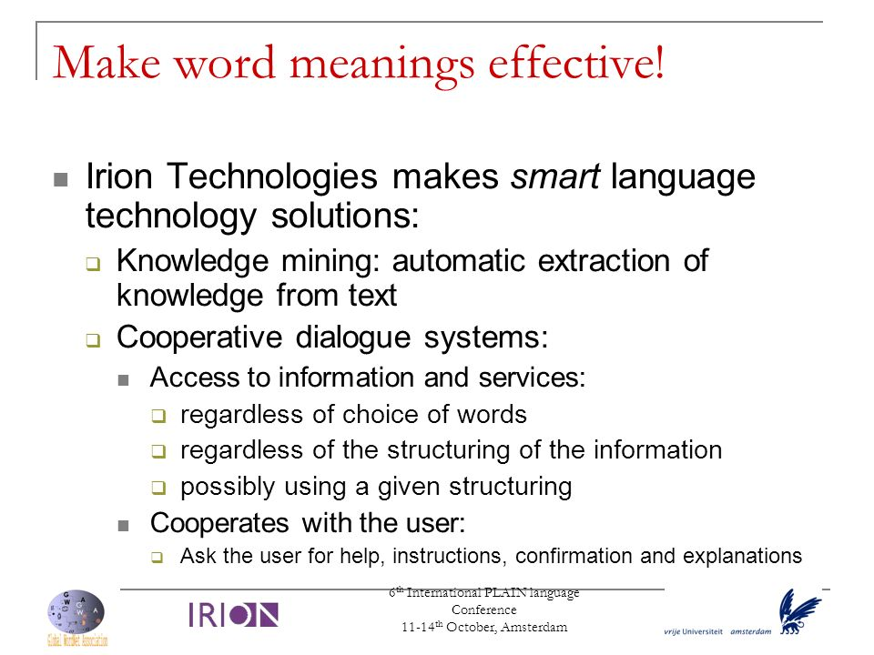 6 th International PLAIN language Conference 11-14 th October, Amsterdam Make word meanings effective! Irion Technologies makes smart language technol