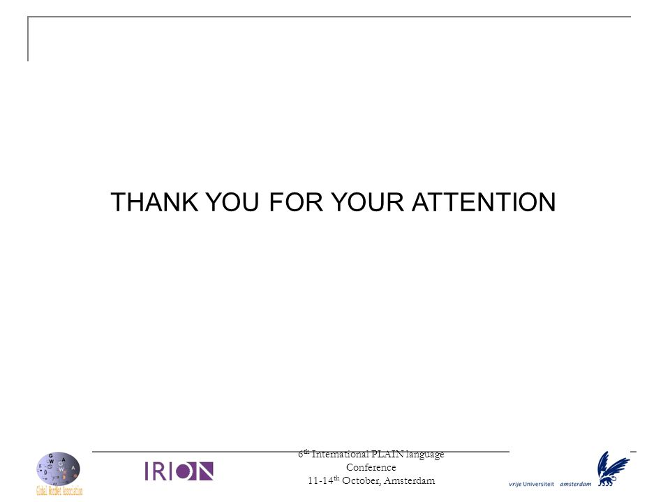 6 th International PLAIN language Conference 11-14 th October, Amsterdam THANK YOU FOR YOUR ATTENTION
