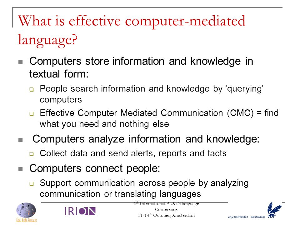6 th International PLAIN language Conference 11-14 th October, Amsterdam What is effective computer-mediated language? Computers store information and