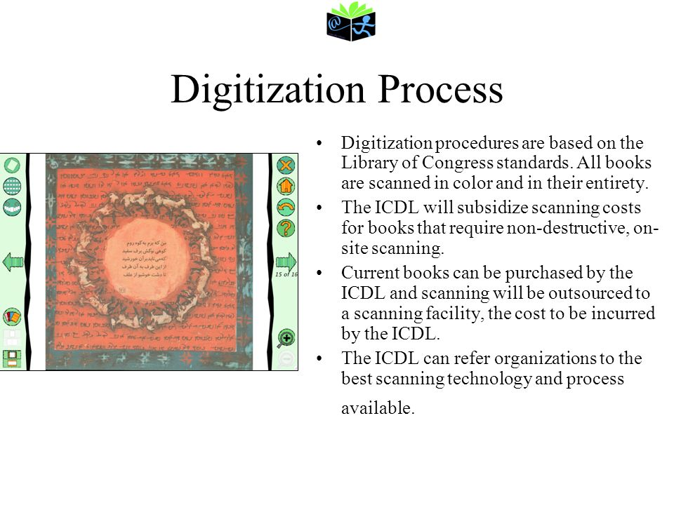 Digitization Process Digitization procedures are based on the Library of Congress standards. All books are scanned in color and in their entirety. The