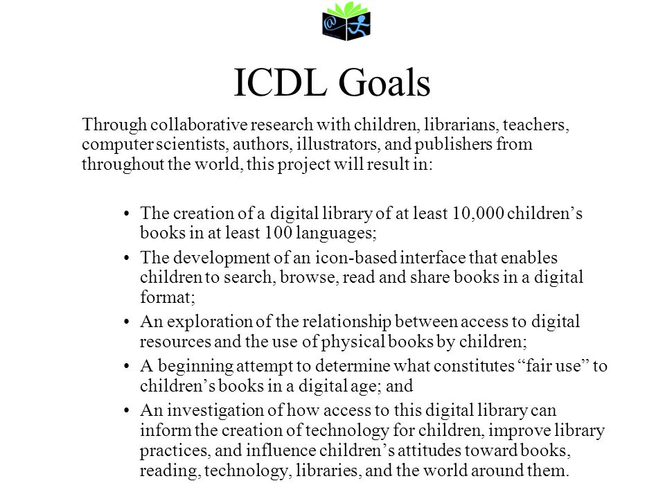 ICDL Today Current Collection –Over 260 books –25 languages –20 countries –award winners, historical and contemporary ICDL Partners –Libraries –Organizations –Individuals –Publishers
