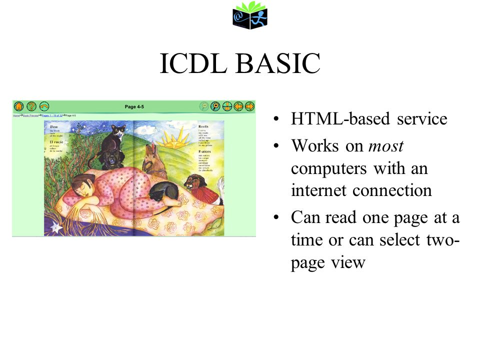 ICDL BASIC HTML-based service Works on most computers with an internet connection Can read one page at a time or can select two- page view