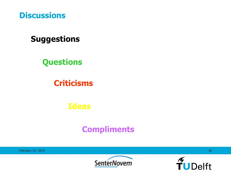 February 15, 201416 Discussions Suggestions Questions Criticisms Ideas Compliments