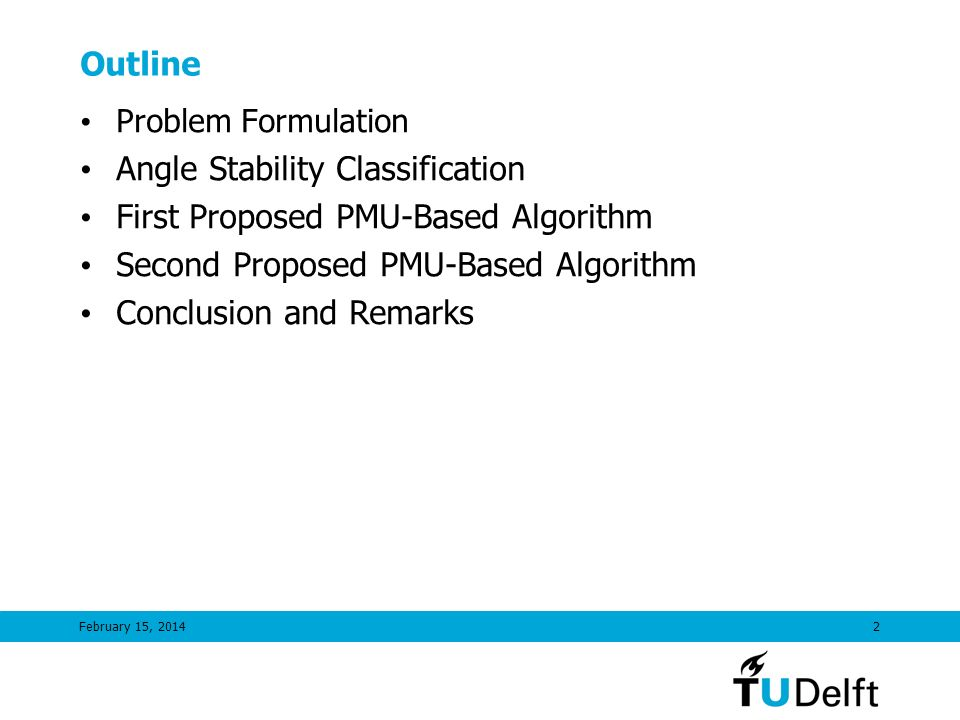 February 15, 20142 Outline Problem Formulation Angle Stability Classification First Proposed PMU-Based Algorithm Second Proposed PMU-Based Algorithm C