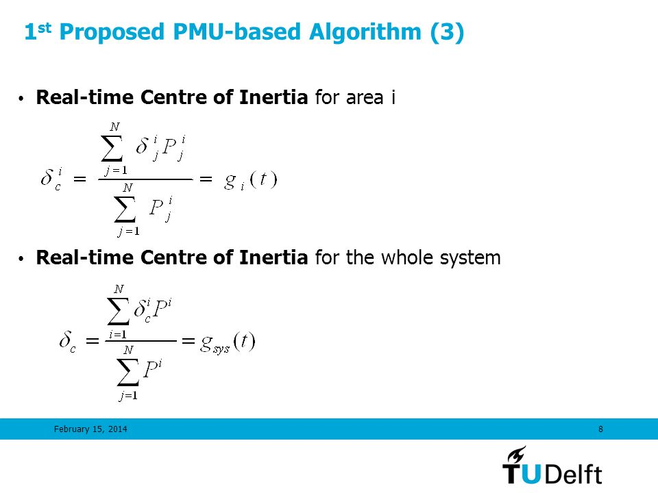 February 15, 20148 1 st Proposed PMU-based Algorithm (3) Real-time Centre of Inertia for area i Real-time Centre of Inertia for the whole system