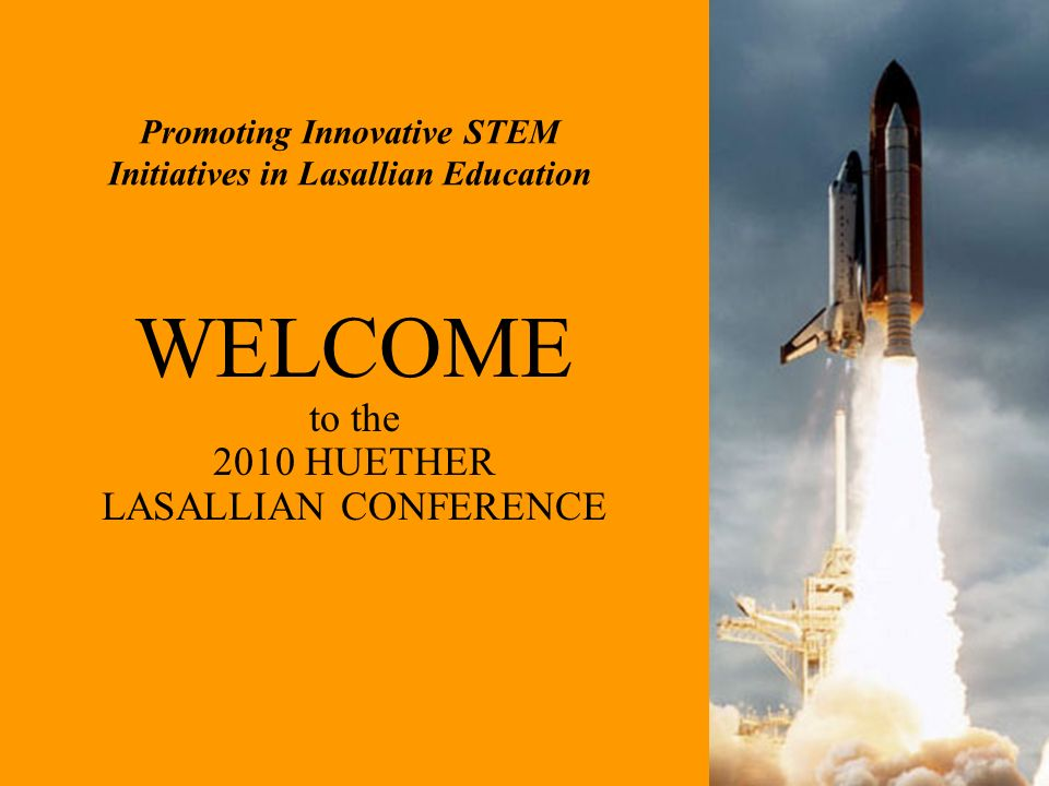 Promoting Innovative STEM Initiatives in Lasallian Education WELCOME to the 2010 HUETHER LASALLIAN CONFERENCE
