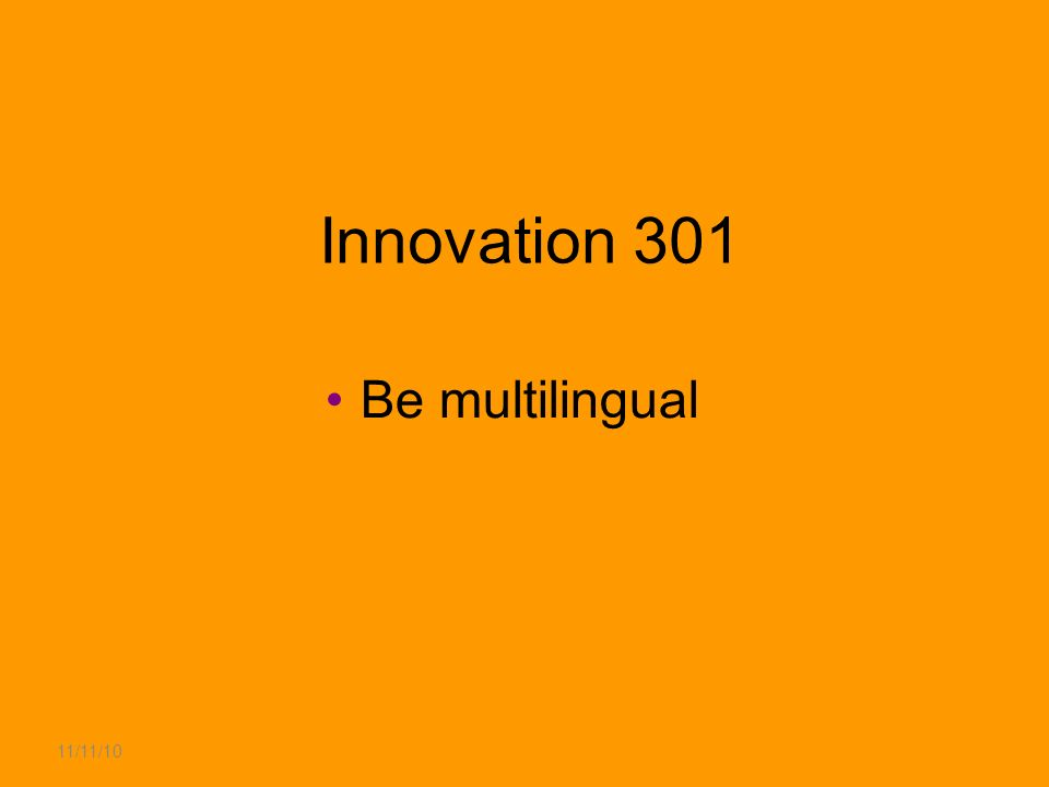 11/11/10 Innovation 301 Be multilingual