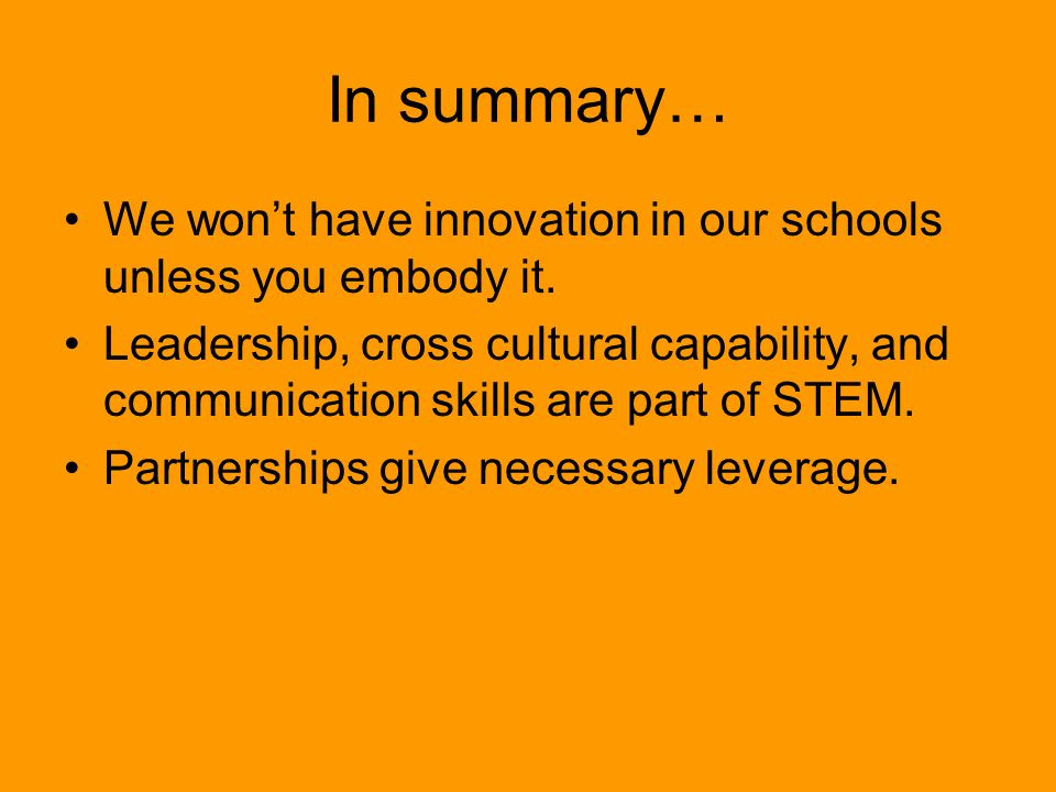 In summary… We wont have innovation in our schools unless you embody it.