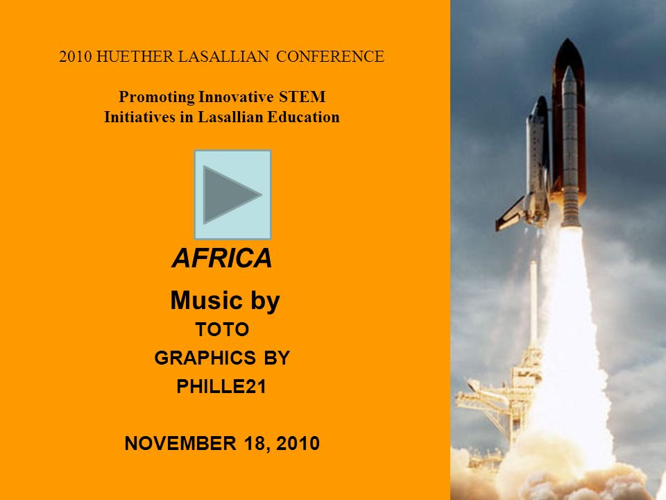 2010 HUETHER LASALLIAN CONFERENCE Promoting Innovative STEM Initiatives in Lasallian Education AFRICA Music by TOTO GRAPHICS BY PHILLE21 NOVEMBER 18, 2010