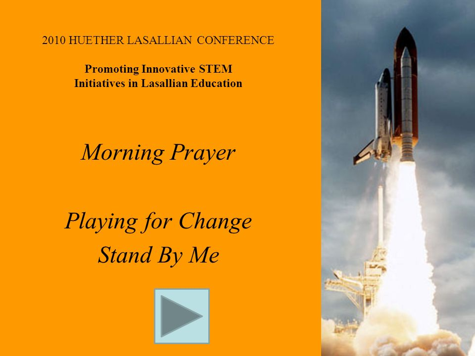 2010 HUETHER LASALLIAN CONFERENCE Promoting Innovative STEM Initiatives in Lasallian Education Morning Prayer Playing for Change Stand By Me