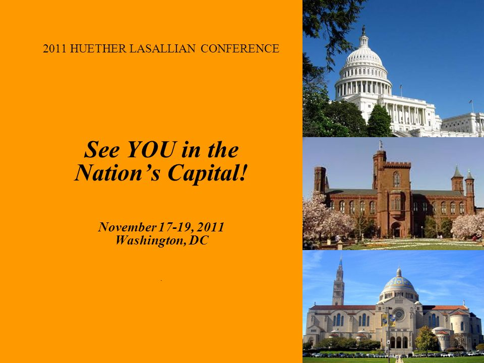 2011 HUETHER LASALLIAN CONFERENCE See YOU in the Nations Capital.