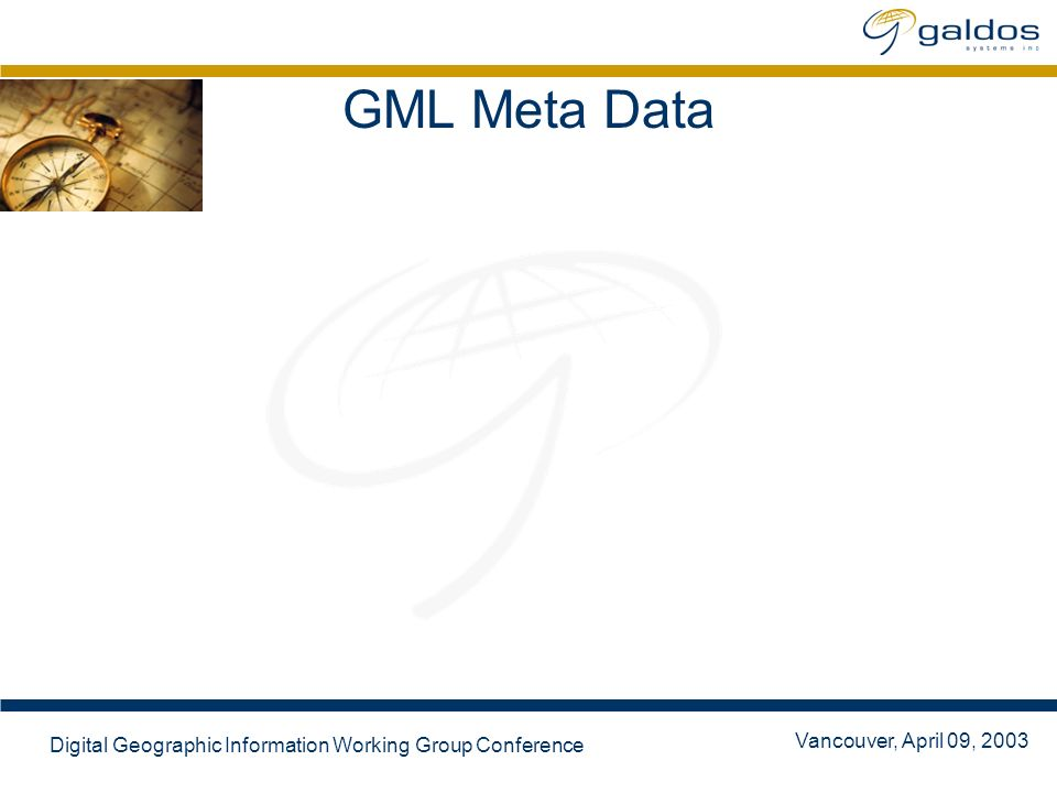 Vancouver, April 09, 2003 Digital Geographic Information Working Group Conference GML Meta Data