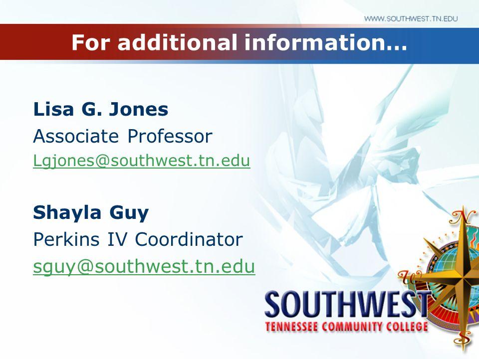 For additional information… Lisa G. Jones Associate Professor Lgjones@southwest.tn.edu Shayla Guy Perkins IV Coordinator sguy@southwest.tn.edu