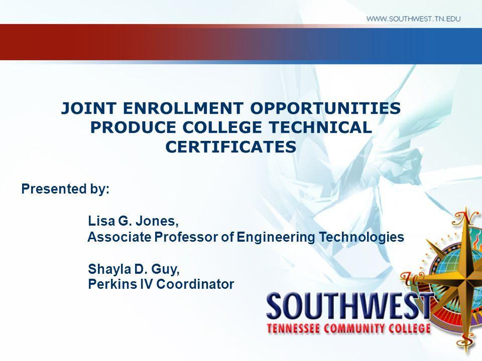 Presented by: Lisa G. Jones, Associate Professor of Engineering Technologies Shayla D. Guy, Perkins IV Coordinator JOINT ENROLLMENT OPPORTUNITIES PROD