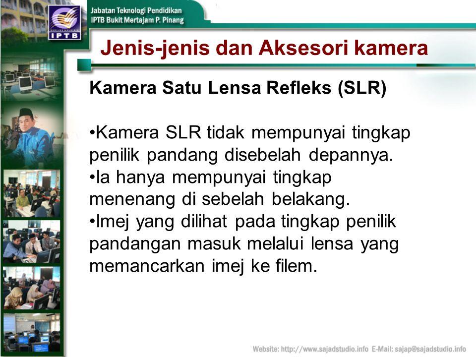 Jenis-jenis dan Aksesori kamera Kamera Satu Lensa Refleks (SLR) Kamera SLR tidak mempunyai tingkap penilik pandang disebelah depannya. Ia hanya mempun