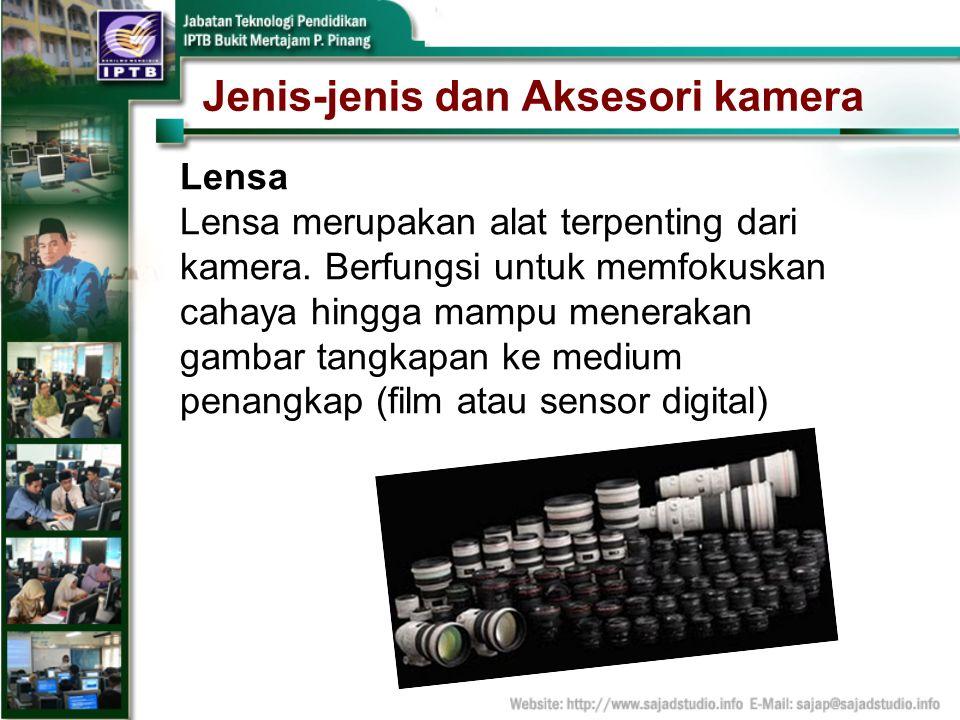 Jenis-jenis dan Aksesori kamera Lensa Lensa merupakan alat terpenting dari kamera. Berfungsi untuk memfokuskan cahaya hingga mampu menerakan gambar ta