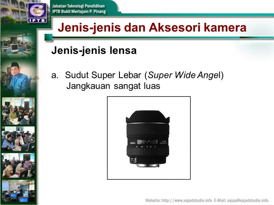 Jenis-jenis dan Aksesori kamera Jenis-jenis lensa a.Sudut Super Lebar (Super Wide Angel) Jangkauan sangat luas