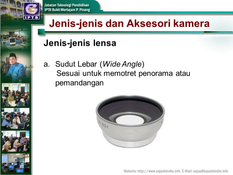 Jenis-jenis dan Aksesori kamera Jenis-jenis lensa a.Sudut Lebar (Wide Angle) Sesuai untuk memotret penorama atau pemandangan
