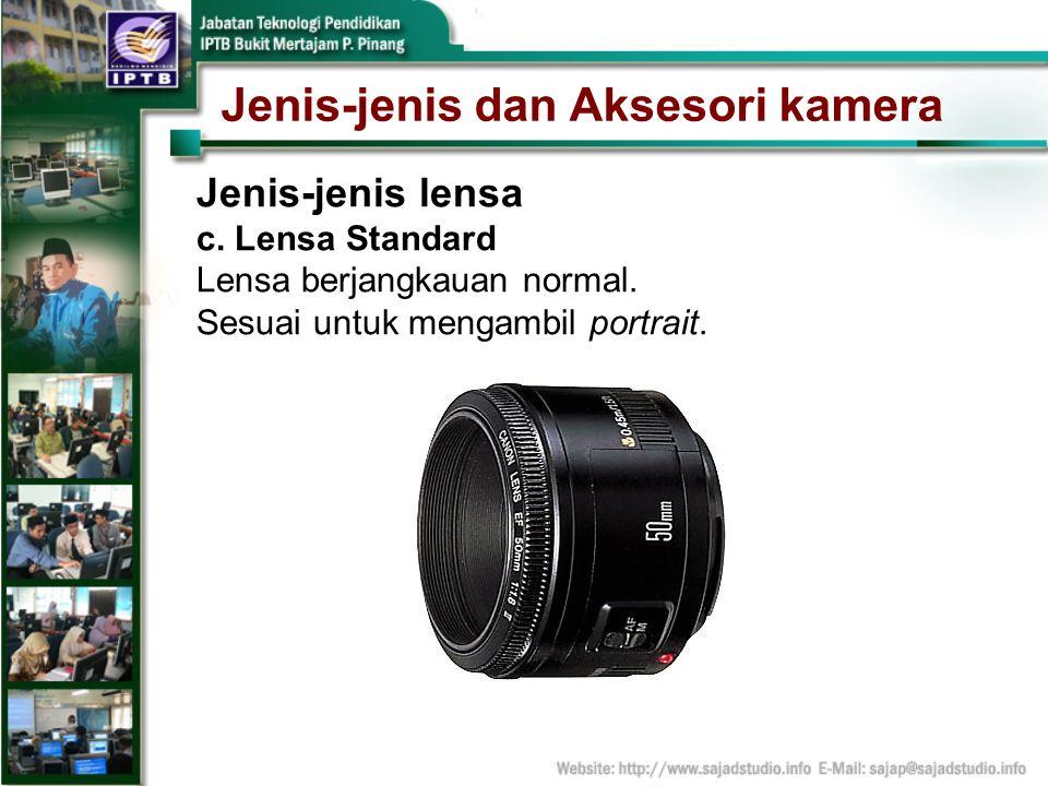 Jenis-jenis dan Aksesori kamera Jenis-jenis lensa c. Lensa Standard Lensa berjangkauan normal. Sesuai untuk mengambil portrait.