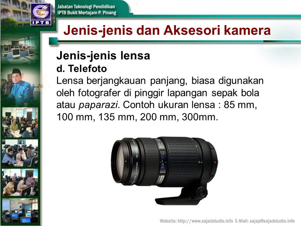 Jenis-jenis dan Aksesori kamera Jenis-jenis lensa d. Telefoto Lensa berjangkauan panjang, biasa digunakan oleh fotografer di pinggir lapangan sepak bo