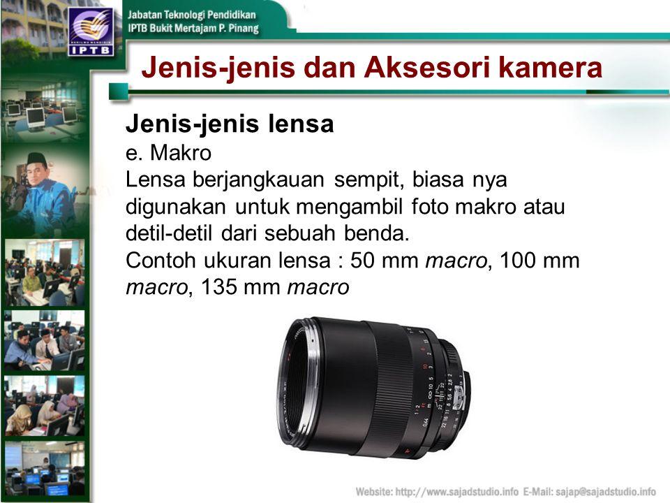 Jenis-jenis dan Aksesori kamera Jenis-jenis lensa e. Makro Lensa berjangkauan sempit, biasa nya digunakan untuk mengambil foto makro atau detil-detil