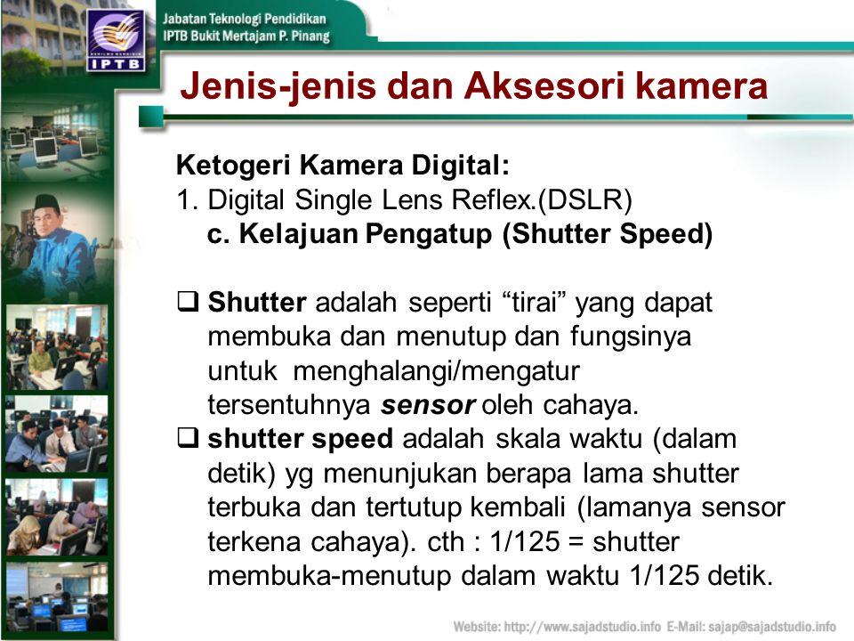 Jenis-jenis dan Aksesori kamera Ketogeri Kamera Digital: 1.Digital Single Lens Reflex.(DSLR) c. Kelajuan Pengatup (Shutter Speed) Shutter adalah seper